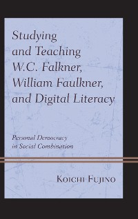 Cover Studying and Teaching W.C. Falkner, William Faulkner, and Digital Literacy
