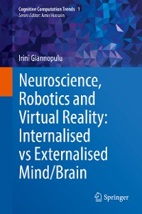 Cover Neuroscience, Robotics and Virtual Reality: Internalised vs Externalised Mind/Brain