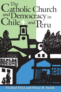 Cover Catholic Church and Democracy in Chile and Peru