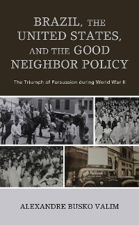 Cover Brazil, the United States, and the Good Neighbor Policy