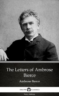 Cover Letters of Ambrose Bierce by Ambrose Bierce (Illustrated)