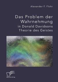 Cover Das Problem der Wahrnehmung in Donald Davidsons Theorie des Geistes