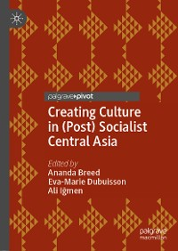 Cover Creating Culture in (Post) Socialist Central Asia