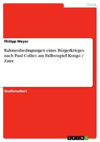 Cover Rahmenbedingungen eines Bürgerkrieges nach Paul Collier, am Fallbeispiel Kongo / Zaire
