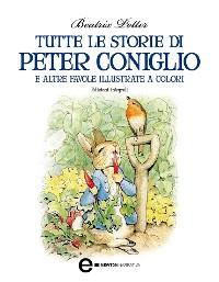 Cover Tutte le storie di Peter Coniglio e altre favole illustrate a colori