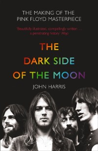 Cover Dark Side of the Moon: The Making of the Pink Floyd Masterpiece