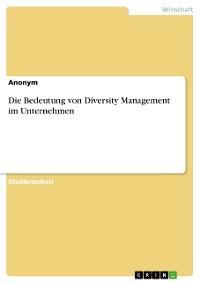 Cover Die Bedeutung von Diversity Management im Unternehmen