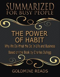 Cover The Power of Habit - Summarized for Busy People: Why We Do What We Do In Life and Business: Based on the Book by Charles Duhigg