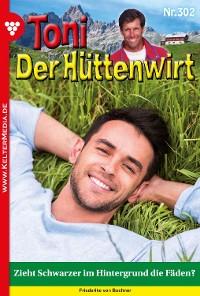 Cover Toni der Hüttenwirt 302 – Heimatroman
