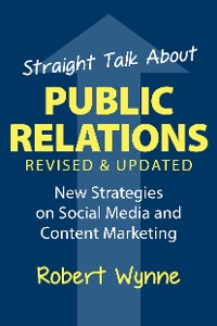 Cover Straight Talk About Public Relations, Revised and Updated