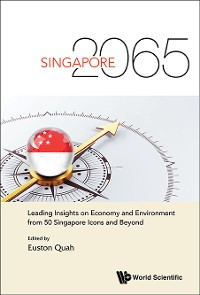 Cover Singapore 2065: Leading Insights On Economy And Environment From 50 Singapore Icons And Beyond
