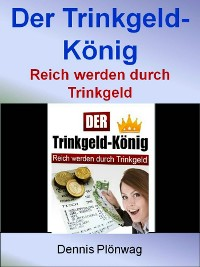 Cover Der Trinkgeld-König - Reich werden durch Trinkgeld