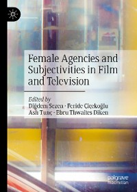 Cover Female Agencies and Subjectivities in Film and Television