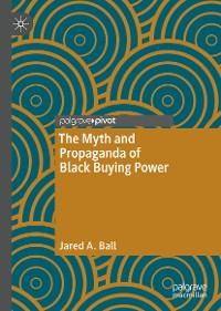 Cover The Myth and Propaganda of Black Buying Power