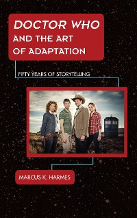 Cover Doctor Who and the Art of Adaptation