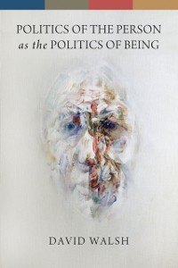 Cover Politics of the Person as the Politics of Being