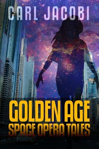 Cover Carl Jacobi: Golden Age Space Opera Tales