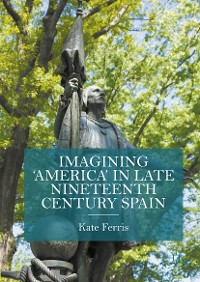 Cover Imagining 'America' in late Nineteenth Century Spain