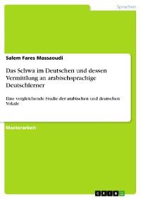 Cover Das Schwa im Deutschen und dessen Vermittlung an arabischsprachige Deutschlerner