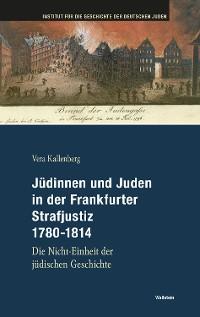 Cover Jüdinnen und Juden in der Frankfurter Strafgerichtsbarkeit 1780-1814