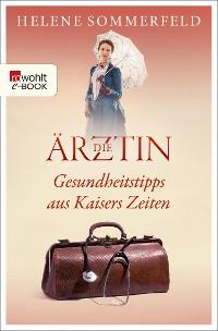 Cover Die Ärztin: Gesundheitstipps aus Kaisers Zeiten