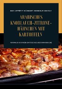 Cover Arabisches Knoblauch-Zitrone-Hähnchen mit Kartoffeln
