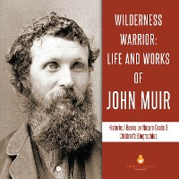 Cover Wilderness Warrior : Life and Works of John Muir | Historical Books on Nature Grade 3 | Children's Biographies