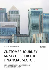 Cover Customer journey analytics for the financial sector. How do customers make decisions regarding their bank?