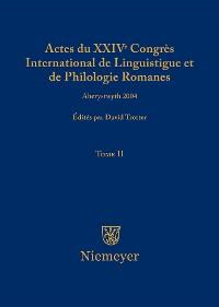 Cover Actes du XXIV Congrès International de Linguistique et de Philologie Romanes. Tome II