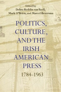 Cover Politics, Culture, and the Irish American Press