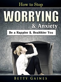 Cover How to Stop Worrying & Anxiety