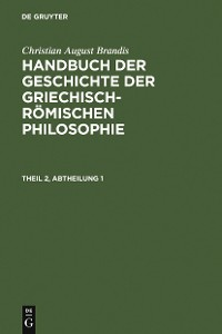 Cover Christian August Brandis: Handbuch der Geschichte der Griechisch-Römischen Philosophie. Theil 2, Abtheilung 1