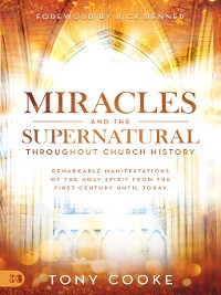 Cover Miracles and the Supernatural Throughout Church History