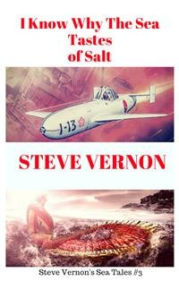 Cover I Know Why The Waters of the Sea Taste of Salt (Steve Vernon's Sea Tales, #3)