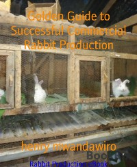Cover Golden Guide to Successful Commercial Rabbit Production
