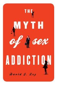 Cover The Myth of Sex Addiction
