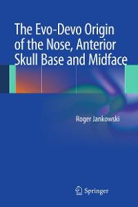 Cover The Evo-Devo Origin of the Nose, Anterior Skull Base and Midface
