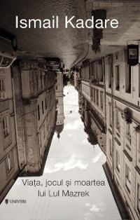 Cover Viata, jocul si moartea lui Lul Mazrek