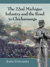 Cover The 22nd Michigan Infantry and the Road to Chickamauga