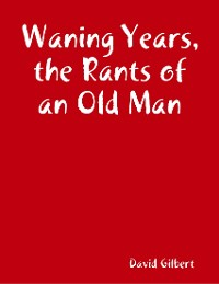 Cover Waning Years, the Rants of an Old Man