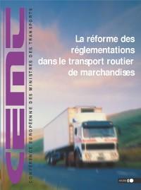 Cover La Reforme des reglementations dans le transport routier de marchandises Actes de la Conference internationale, fevrier 2001