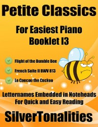 Cover Petite Classics for Easiest Piano Booklet I3 – Flight of the Bumble Bee French Suite 2 Bwv 813 Le Coucou the Cuckoo Letter Names Embedded In Noteheads for Quick and Easy Reading
