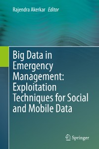 Cover Big Data in Emergency Management: Exploitation Techniques for Social and Mobile Data