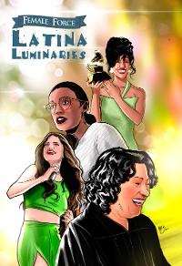 Cover Female Force: Latina Luminaries: Sonia Sotomayor, Selena Gomez, Selena Quintanilla and Alexandria Ocasio-Cortez
