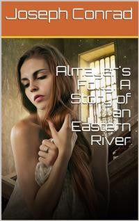 Cover Almayer's Folly: A Story of an Eastern River