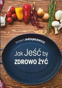 Cover Jak Jeść by Zdrowo Żyć