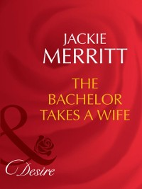 Cover Bachelor Takes A Wife (Mills & Boon Desire) (Texas Cattleman's Club: The Last, Book 5)