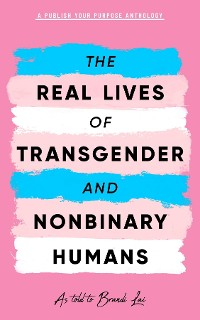 Cover The Real Lives of Transgender and Nonbinary Humans