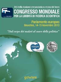 """Cover Atti della riunione preparatoria europea del terzo congresso mondiale per la libertà di ricerca scientifica – """"Dal corpo dei malati al cuore della politica"""" (2013)"""