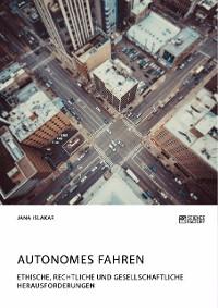 Cover Autonomes Fahren. Ethische, rechtliche und gesellschaftliche Herausforderungen